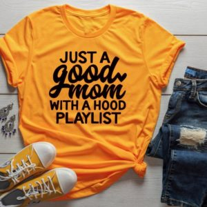 JUST A GOOD MOM WITH HOOD PLAYLIST – GRAPHIC TEE