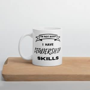 I'm Not Bossy I have Leadership Skills, Female Entrepreneur, Gift for Boss
